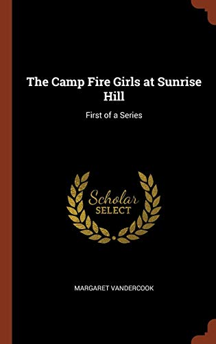 The Camp Fire Girls at Sunrise Hill: First of a Series