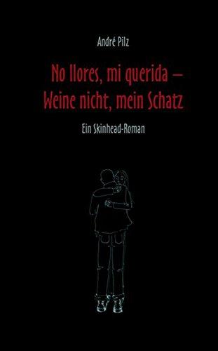 No llores mi querida. Weine nicht, mein Schatz: Ein Skinhead-Roman