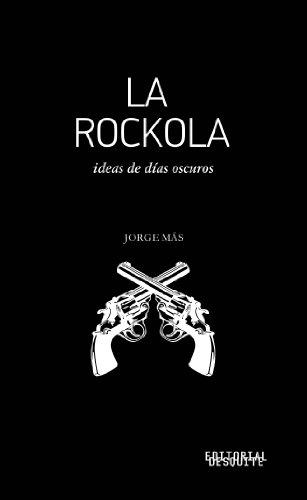 La Rockola: Ideas de días oscuros por Jorge Más