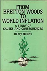 From Bretton Woods to World Inflation: A Study of the Causes and Consequences