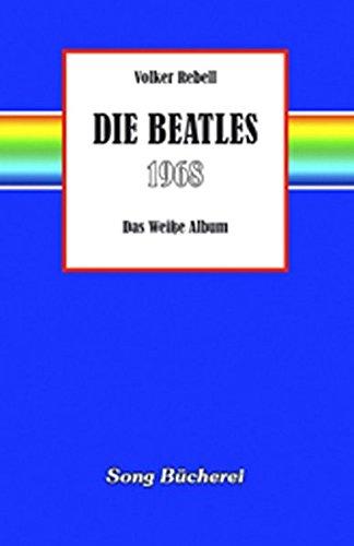 Die Beatles 1968: Das Weisse Album (Song Bücherei)