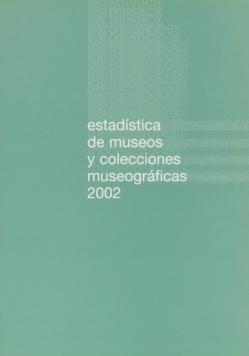 Estadística de museos y colecciones museográficas, 2002 por España. Ministerio de Cultura. Secretaría General Técnica. División de Estadística, España. Subdirección General de Museos Estatales
