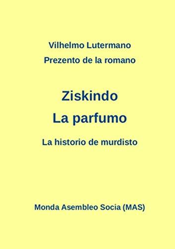 Prezento de la Romano Ziskindo la Parfumo: La Historio de Murdisto (Laborprojekto) par Vilhelmo Lutermano