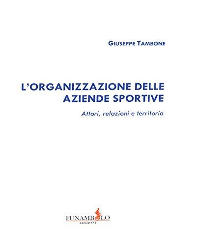 L'organizzazione delle aziende sportive. Attori, relazioni e territorio por Giuseppe Tambone
