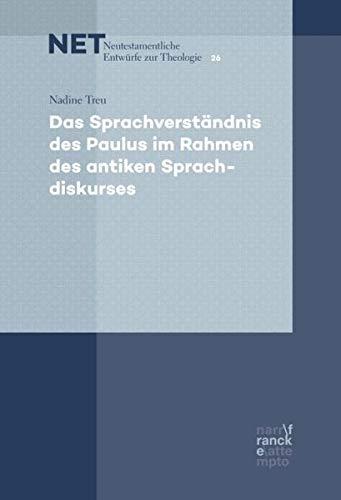 Das Sprachverständnis des Paulus im Rahmen des antiken Sprachdiskurses (NET - Neutestamentliche Entwürfe zur Theologie)