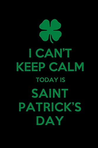 I can't Keep Calm Today is St Patrick's Day: St. Patricks Day / Paddy's day's Lucky Blank Line Journal or Notebook To Write In - A Great Gift/Presents ... the shamrock green and the luck of the Irish.