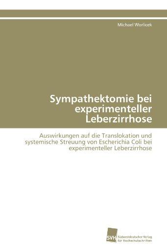 Sympathektomie bei experimenteller Leberzirrhose: Auswirkungen auf die Translokation und systemische Streuung von Escherichia Coli bei experimenteller Leberzirrhose