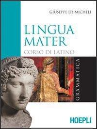 Lingua mater. Grammatica. Con materiali per il docente. Per i Licei e gli Ist. magistrali