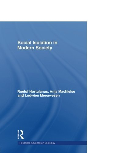 Social Isolation in Modern Society (Routledge Advance in Sociology) Reissue edition by Hortulanus, Roelof, Machielse, Anja, Meeuwesen, Ludwien (2004) Paperback