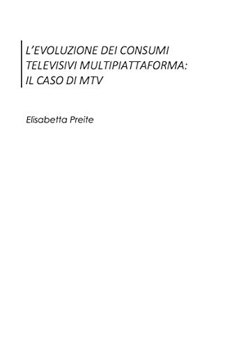 L'evoluzione dei consumi televisivi multipiattaforma: Il caso MTV (Italian Edition) por Elisabetta Preite