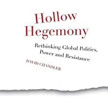 Hollow Hegemony: Rethinking Global Politics, Power and Resistance by David Chandler (2009-07-20)