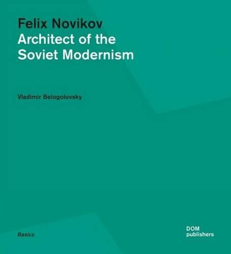 Felix Novikov. Architect of the Soviet Modernism (Basics)