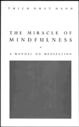 The Miracle Of Mindfulness: The Classic Guide to Meditation by the World's Most Revered Master: Manual on Meditation