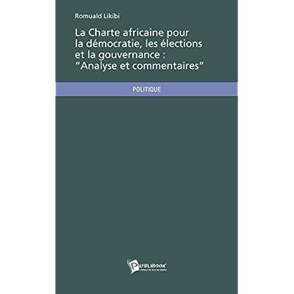 """La Charte africaine pour la démocratie, les élections et la gouvernance: """"Analyse et commentaires"""""""