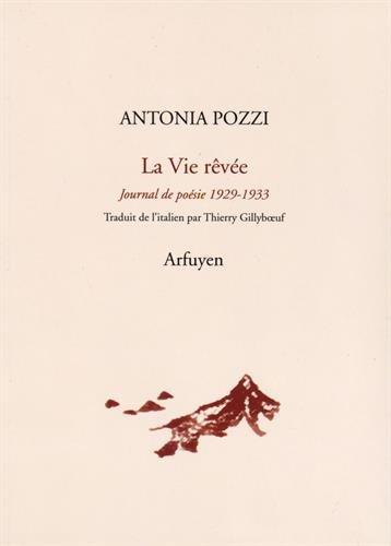 La vie rêvée : Journal de poésie 1929-1933 par Antonia Pozzi