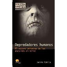 Depredadores humanos : el oscuro universo de los asesinos en serie (Biblioteca del crimen)