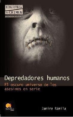 Depredadores humanos: El oscuro universo de los asesinos en serie (Biblioteca del crimen) por Janire Ramila Sanchez