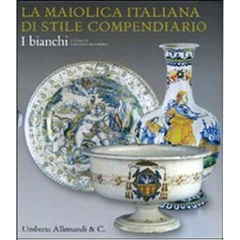 La maiolica italiana di stile compendiario. I bianchi. Catalogo della mostra