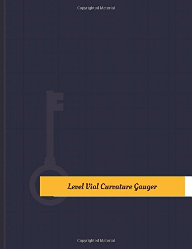 Level-Vial Curvature Gauger Work Log: Work Journal, Work Diary, Log - 131 pages, 8.5 x 11 inches (Key Work Logs/Work Log) (Vial Level)