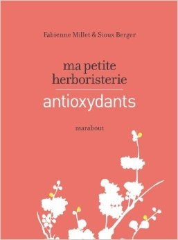 Ma petite herboristerie - antioxydants de Fabienne Millet,Sioux Berger ( 27 avril 2011 )