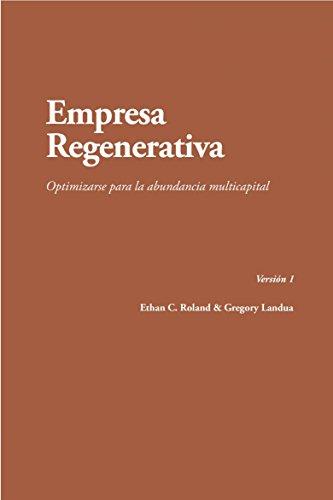 Empresa regenerativa. Optimizarse para la abundancia multicapital por Ethan Roland