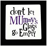 Bright Side Coaster 'Don't let mummy's glass get empty'
