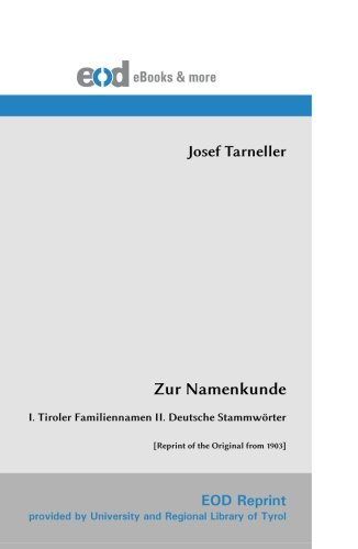 Zur Namenkunde: I. Tiroler Familiennamen  II. Deutsche Stammwörter  [Reprint of the Original from 1903]