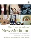 The Encyclopedia of New Medicine: Conventional and Alternative Medicine for All Ages (Center for Intergrative Medici)