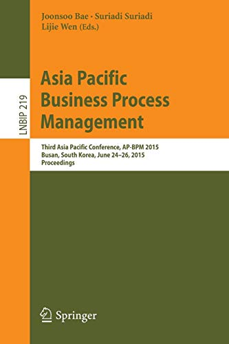Asia Pacific Business Process Management: Third Asia Pacific Conference, AP-BPM 2015, Busan, South Korea, June 24-26, 2015, Proceedings (Lecture Notes in Business Information Processing, Band 219) - Science Ap Computer B