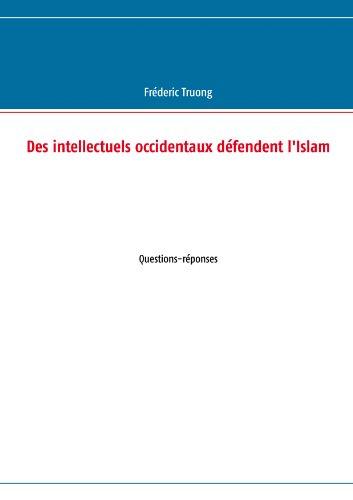 Des intellectuels occidentaux défendent l'Islam: Questions-réponses par Frédéric Truong