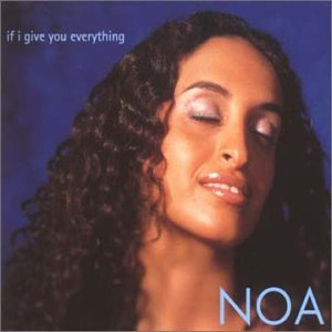 Noa - If I Give You Everything