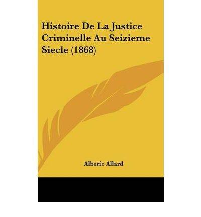 Histoire de La Justice Criminelle Au Seizieme Siecle (1868) (Hardback)(French) - Common
