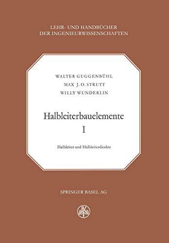 Halbleiterbauelemente: Band I Halbleiter und Halbleiterdioden (Lehr- und Handbücher der Ingenieurwissenschaften, Band 25)
