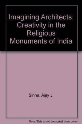 [Imagining Architects: Creativity in the Religious Monuments of India] (By: Ajay J. Sinha) [published: May, 2000]