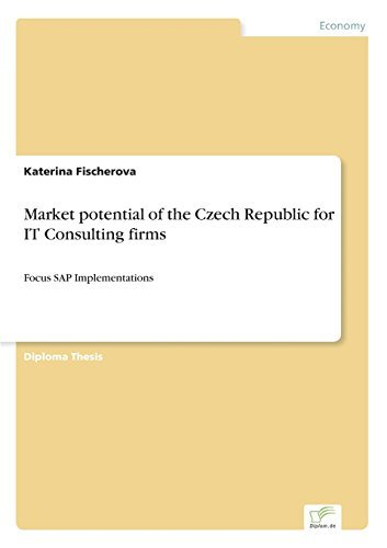 Market potential of the Czech Republic for IT Consulting firms: Focus SAP Implementations by Katerina Fischerova (2000-01-01)
