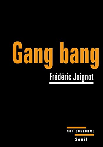 Gang bang. Enquête sur la pornographie de la démolition