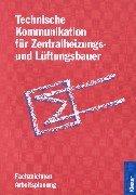 Technische Kommunikation für Zentralheizungs- und Lüftungsbauer: Fachzeichnen, Arbeitsplanung. Lehr-/Fachbuch