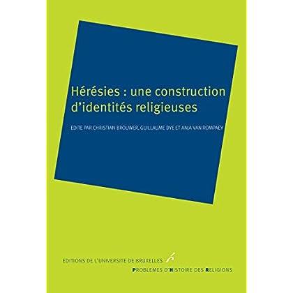 Hérésies: une construction d'identités religieuses: Histoire des religions (Problèmes d'histoire des religions)