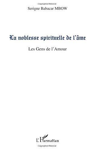 La noblesse spirituelle de l'âme: Les gens de l'Amour por Serigne Babacar Mbow