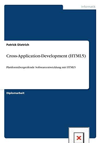 Cross-Application-Development (HTML5): Plattformübergreifende Softwareentwicklung mit HTML5