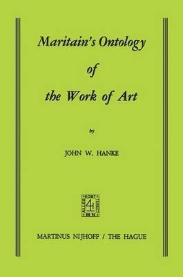 [(Maritain's Ontology of the Work of Art)] [By (author) J.W. Hanke] published on (July, 1973)