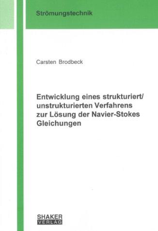 Entwicklung eines strukturiert /unstrukturierten Verfahrens zur Lösung der Navier-Stokes Gleichungen (Berichte aus der Strömungstechnik)