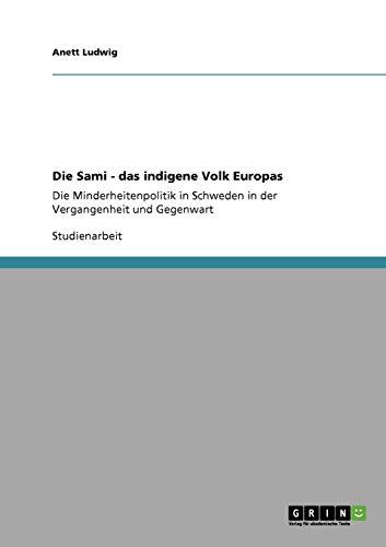 Die Sami - das indigene Volk Europas: Die Minderheitenpolitik in Schweden in der Vergangenheit und Gegenwart