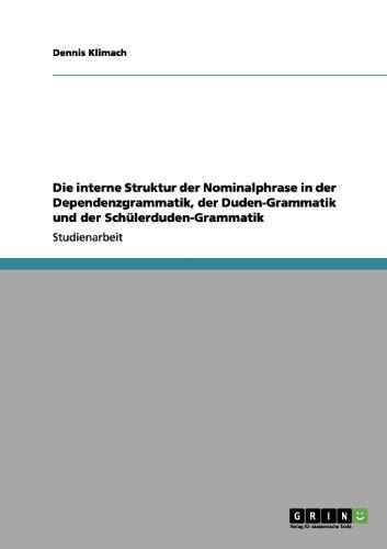 Die interne Struktur der Nominalphrase in der Dependenzgrammatik, der Duden-Grammatik und der Schülerduden-Grammatik