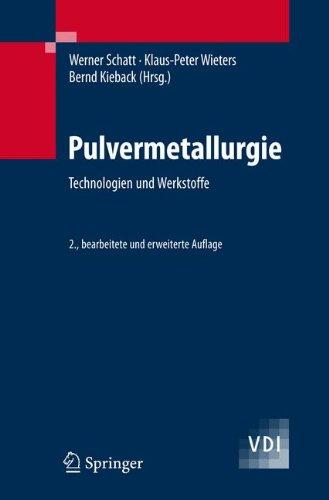 Pulvermetallurgie: Technologien und Werkstoffe (VDI-Buch)