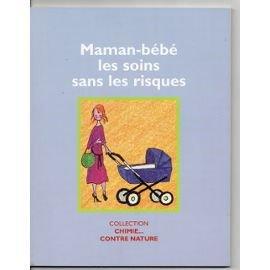 Maman-bébé les soins sans les risques (Chimie... contre nature)