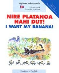 Nire Platanoa Nahi Dut = I Want My Banana