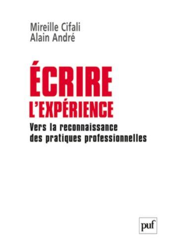 Ecrire l'expérience : Vers la reconnaissance des pratiques professionnelles par Mireille Cifali