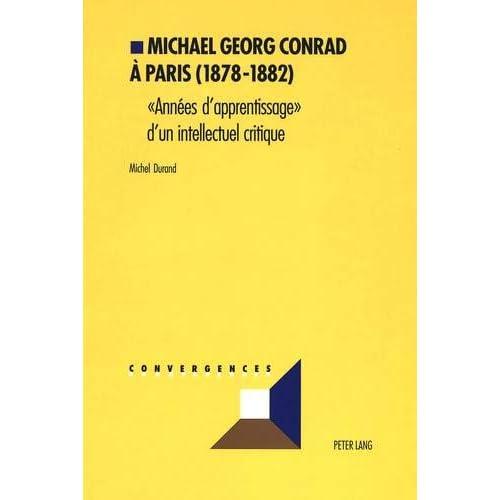 Michael Georg Conrad à Paris (1878-1882): «Années d'apprentissage» d'un intellectuel critique