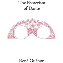 The Esoterism of Dante (Collected Works of Rene Guenon)